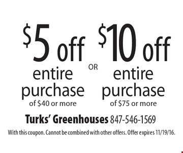$10 off entire purchase of $75 or more. $5 off entire purchase of $40 or more. With this coupon. Cannot be combined with other offers. Offer expires 11/19/16.