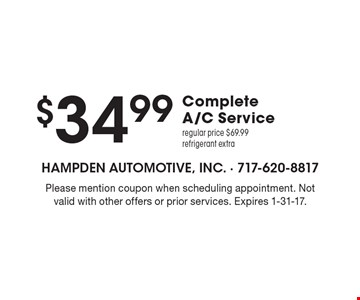 $34.99 Complete A/C Service. Regular price $69.99, refrigerant extra. Please mention coupon when scheduling appointment. Not valid with other offers or prior services. Expires 1-31-17.