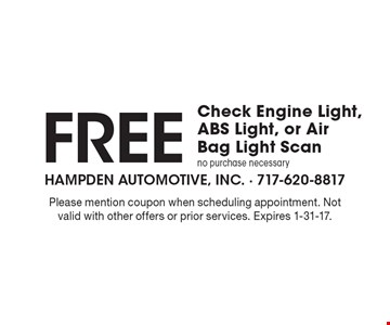 Free Check Engine Light, ABS Light, or Air Bag Light Scan. No purchase necessary. Please mention coupon when scheduling appointment. Not valid with other offers or prior services. Expires 1-31-17.