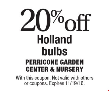 20% off Holland bulbs. With this coupon. Not valid with others or coupons. Expires 11/19/16.