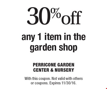 30% off any 1 item in the garden shop. With this coupon. Not valid with others or coupons. Expires 11/30/16.