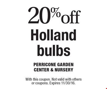 20% off Holland bulbs. With this coupon. Not valid with others or coupons. Expires 11/30/16.
