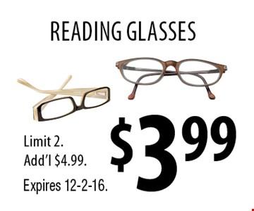 $3.99 reading glasses Limit 2. Add'l $4.99. Expires 12-2-16.