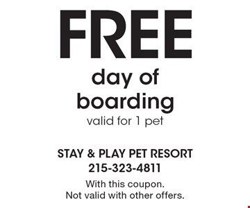 Free day of boarding, valid for 1 pet. With this coupon. Not valid with other offers.