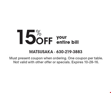 15% Off your entire bill. Must present coupon when ordering. One coupon per table. Not valid with other offer or specials. Expires 10-28-16.