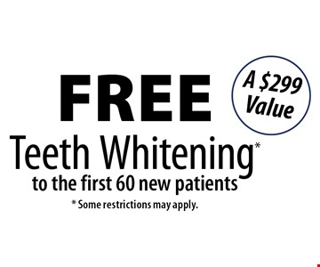 Free Teeth Whitening* to the first 60 new patients. A $299 Value. *Some restrictions may apply.