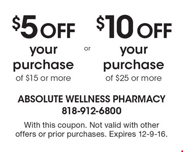 $10 off your purchase of $25 or more OR $5 off your purchase of $15 or more. With this coupon. Not valid with other offers or prior purchases. Expires 12-9-16.