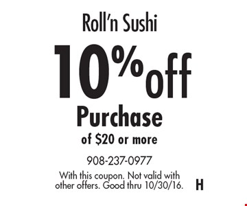 Roll'n Sushi 10% off Purchase of $20 or more. With this coupon. Not valid with other offers. Good thru 10/30/16.