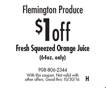Flemington Produce $1off Fresh Squeezed Orange Juice (64oz. only). With this coupon. Not valid with other offers. Good thru 10/30/16.