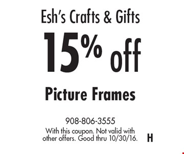 Esh's Crafts & Gifts15% off Picture Frames. With this coupon. Not valid with other offers. Good thru 10/30/16.