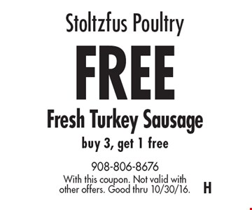 Stoltzfus Poultry FREE Fresh Turkey Sausage buy 3, get 1 free. With this coupon. Not valid with other offers. Good thru 10/30/16.