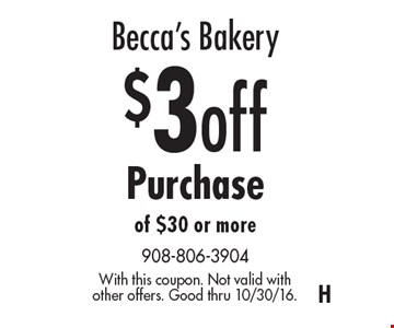 Becca's Bakery $3 off Purchase of $30 or more. With this coupon. Not valid with other offers. Good thru 10/30/16.