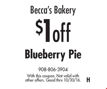 Becca's Bakery $1off Blueberry Pie. With this coupon. Not valid with other offers. Good thru 10/30/16.