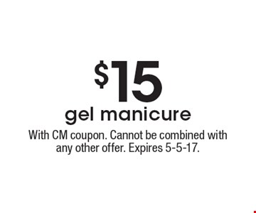 $15 gel manicure. With CM coupon. Cannot be combined with any other offer. Expires 5-5-17.