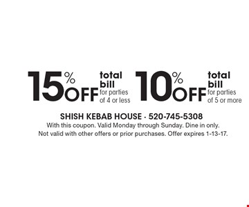 10% off total bill for parties of 4 or less OR 15% off total bill for parties of 5 or more. With this coupon. Valid Monday through Sunday. Dine in only.Not valid with other offers or prior purchases. Offer expires 1-13-17.