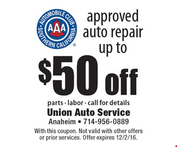 approved auto repair up to $50 off parts - labor - call for details. With this coupon. Not valid with other offers or prior services. Offer expires 12/2/16.
