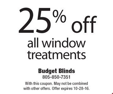 25% off all window treatments. With this coupon. May not be combined with other offers. Offer expires 10-28-16.