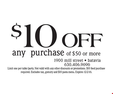 $10off any purchase of $50 or more. Limit one per table/party. Not valid with any other discounts or promotions. $10 food purchase required. Excludes tax, gratuity and $10 pasta menu. Expires 12-2-16.
