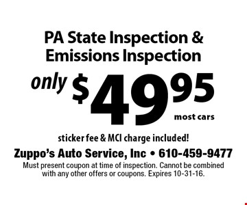Only $49.95 PA State Inspection & Emissions Inspection. Most cars.  Sticker fee & MCI charge included! Must present coupon at time of inspection. Cannot be combined with any other offers or coupons. Expires 10-31-16.