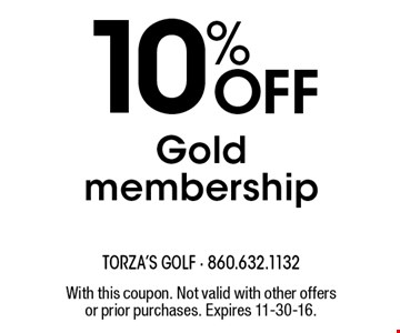 10% OFF Gold membership. With this coupon. Not valid with other offers or prior purchases. Expires 11-30-16.