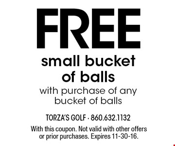 FREE small bucket of balls with purchase of any bucket of balls. With this coupon. Not valid with other offers or prior purchases. Expires 11-30-16.
