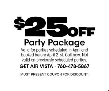$25 Off Party Package. Valid for parties scheduled in April and booked before April 21st. Call now. Not valid on previously scheduled parties. Must present coupon for discount.