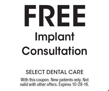 Free Implant Consultation. With this coupon. New patients only. Not valid with other offers. Expires 10-28-16.
