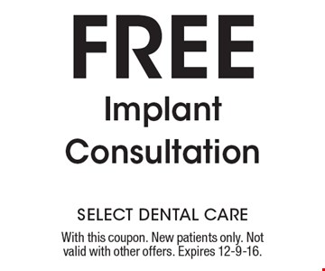 Free Implant Consultation. With this coupon. New patients only. Not valid with other offers. Expires 12-9-16.
