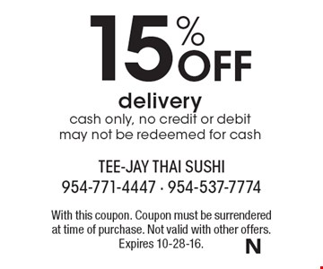15% Off delivery. Cash only, no credit or debit may not be redeemed for cash. With this coupon. Coupon must be surrendered at time of purchase. Not valid with other offers. Expires 10-28-16.