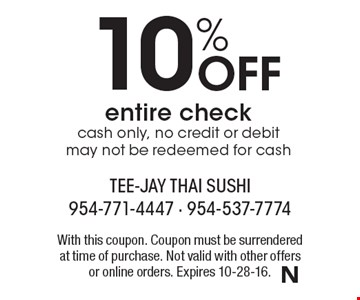 10% Off entire check. Cash only, no credit or debit may not be redeemed for cash. With this coupon. Coupon must be surrendered at time of purchase. Not valid with other offers or online orders. Expires 10-28-16.