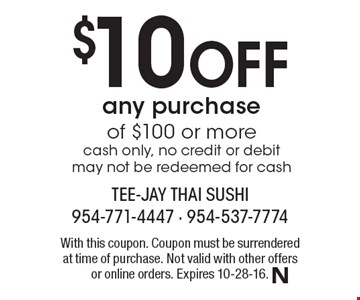 $10 Off any purchase of $100 or more. Cash only, no credit or debit may not be redeemed for cash. With this coupon. Coupon must be surrendered at time of purchase. Not valid with other offers or online orders. Expires 10-28-16.