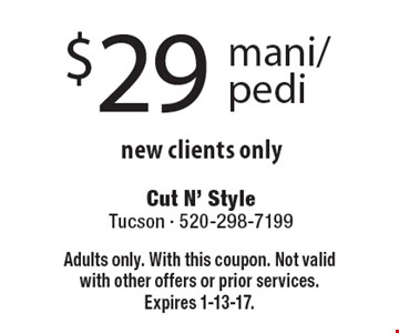 $29 mani/pedi. New clients only. Adults only. With this coupon. Not valid with other offers or prior services. Expires 1-13-17.