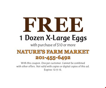 FREE 1 Dozen X-Large Eggs with purchase of $10 or more. With this coupon. One per customer. Cannot be combined with other offers. Not valid with copies or digital copies of this ad.Expires 12-9-16.
