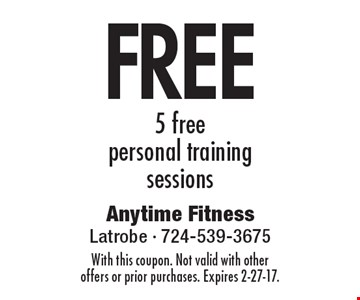 free 5 free personal trainingsessions. With this coupon. Not valid with other offers or prior purchases. Expires 2-27-17.