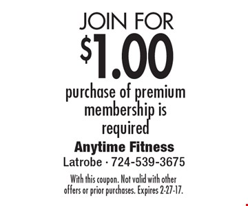 Join For $1.00 purchase of premium membership is required. With this coupon. Not valid with other offers or prior purchases. Expires 2-27-17.