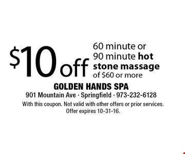 $10 off 60 minute or 90 minute hot stone massage of $60 or more. With this coupon. Not valid with other offers or prior services. Offer expires 10-31-16.