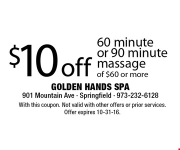 $10 off 60 minute or 90 minute massage of $60 or more. With this coupon. Not valid with other offers or prior services. Offer expires 10-31-16.