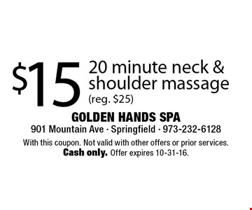 $15 20 minute neck & shoulder massage (reg. $25). With this coupon. Not valid with other offers or prior services. Cash only. Offer expires 10-31-16.