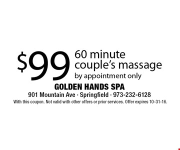 $99 60 minute couple's massage by appointment only. With this coupon. Not valid with other offers or prior services. Offer expires 10-31-16.