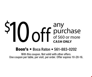 $10 off any purchase of $60 or more. CASH ONLY. With this coupon. Not valid with other offers. One coupon per table, per visit, per order. Offer expires 10-28-16.