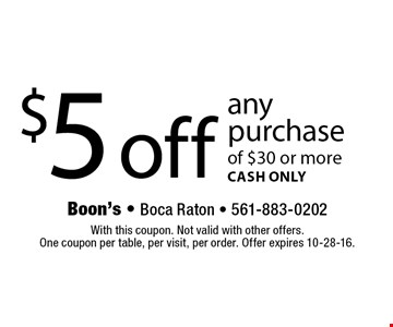 $5 off any purchase of $30 or more. CASH ONLY. With this coupon. Not valid with other offers. One coupon per table, per visit, per order. Offer expires 10-28-16.