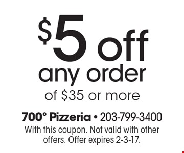 $5 off any order of $35 or more. With this coupon. Not valid with other offers. Offer expires 2-3-17.