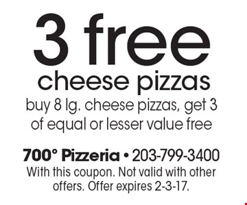 3 free cheese pizzas. Buy 8 lg. cheese pizzas, get 3 of equal or lesser value free. With this coupon. Not valid with other offers. Offer expires 2-3-17.