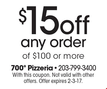 $15off any order of $100 or more. With this coupon. Not valid with other offers. Offer expires 2-3-17.