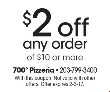 $2 off any order of $10 or more. With this coupon. Not valid with other offers. Offer expires 2-3-17.