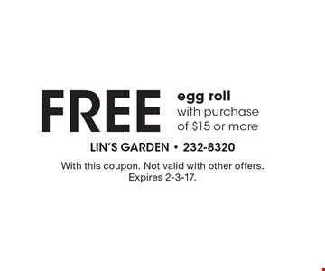 Free egg roll with purchase of $15 or more. With this coupon. Not valid with other offers. Expires 2-3-17.