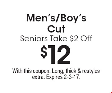 $12 Men's/Boy's Cut Seniors Take $2 Off. With this coupon. Long, thick & restyles extra. Expires 2-3-17.