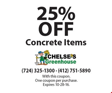 25% off Concrete Items. With this coupon. One coupon per purchase.Expires 10-28-16.