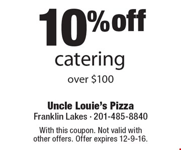 10% off catering over $100. With this coupon. Not valid with other offers. Offer expires 12-9-16.