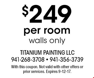 $249 per room, walls only . With this coupon. Not valid with other offers or prior services. Expires 9-12-17.